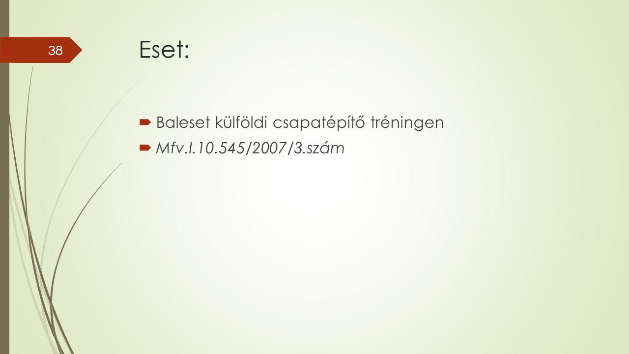 Eset:  Baleset külföldi csapatépítő tréningen  Mfv.I.10.545/2007/3.szám 38