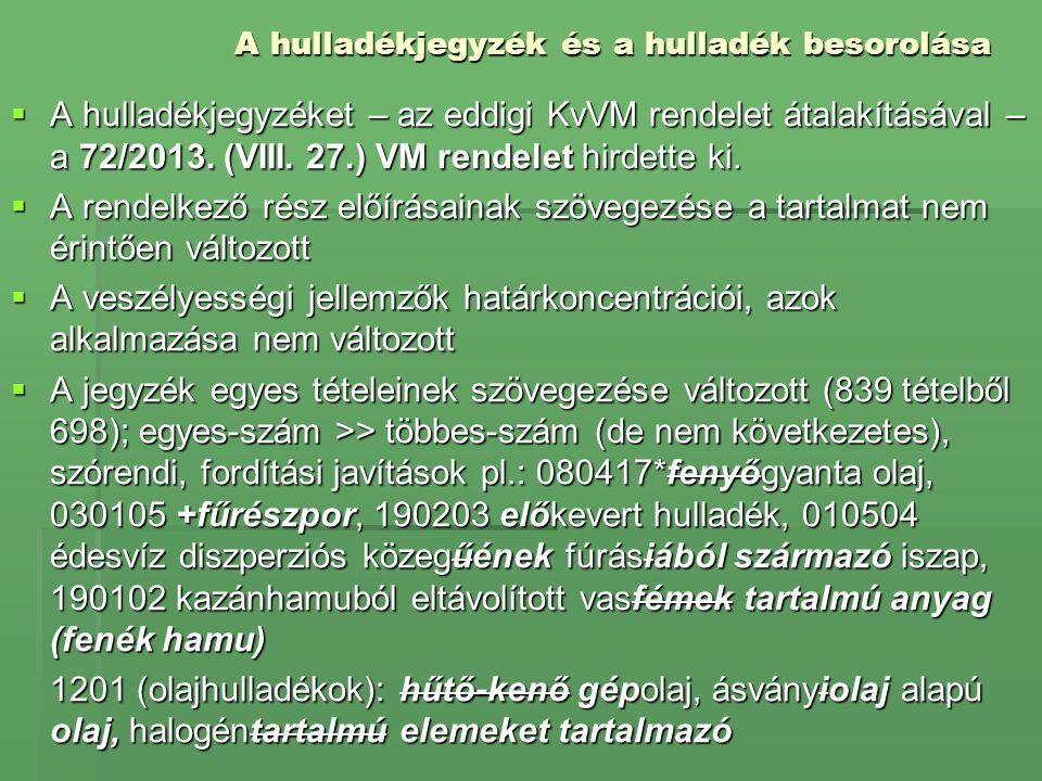 A hulladékjegyzék és a hulladék besorolása  A hulladékjegyzéket – az eddigi KvVM rendelet átalakításával – a 72/2013. (VIII. 27.) VM rendelet hirdett