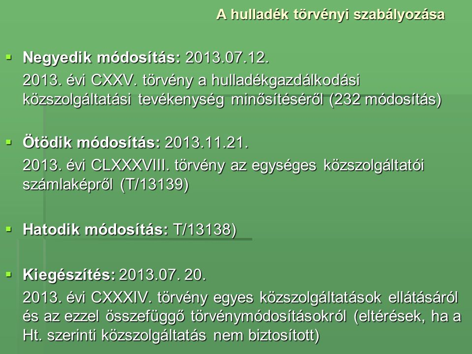 A hulladék törvényi szabályozása  Negyedik módosítás: 2013.07.12. 2013. évi CXXV. törvény a hulladékgazdálkodási közszolgáltatási tevékenység minősít