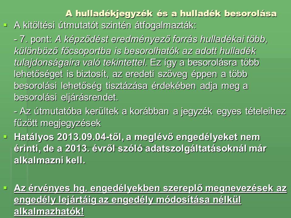 A hulladékjegyzék és a hulladék besorolása  A kitöltési útmutatót szintén átfogalmazták: - 7.