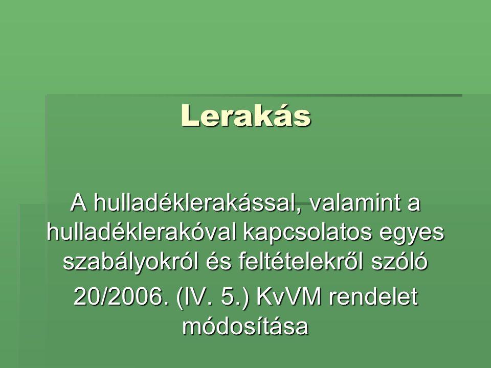 Lerakás A hulladéklerakással, valamint a hulladéklerakóval kapcsolatos egyes szabályokról és feltételekről szóló 20/2006. (IV. 5.) KvVM rendelet módos