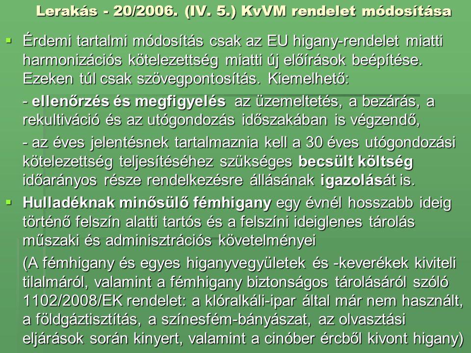 Lerakás - 20/2006. (IV. 5.) KvVM rendelet módosítása  Érdemi tartalmi módosítás csak az EU higany-rendelet miatti harmonizációs kötelezettség miatti