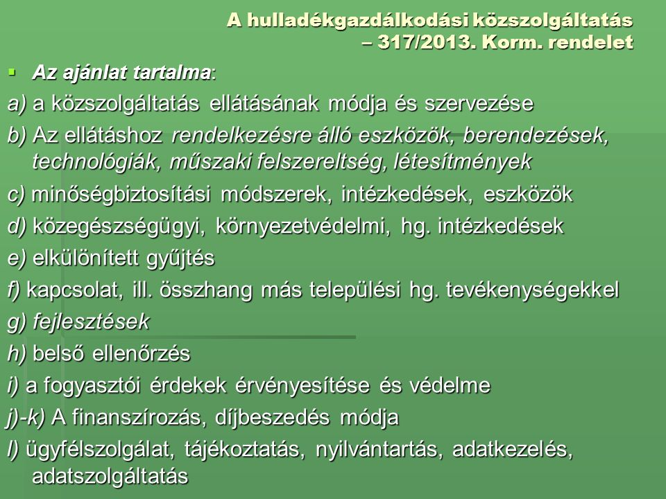 A hulladékgazdálkodási közszolgáltatás – 317/2013. Korm. rendelet  Az ajánlat tartalma: a) a közszolgáltatás ellátásának módja és szervezése b) Az el