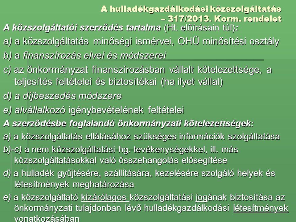 A hulladékgazdálkodási közszolgáltatás – 317/2013. Korm. rendelet A közszolgáltatói szerződés tartalma (Ht. előírásain túl): a) a közszolgáltatás minő