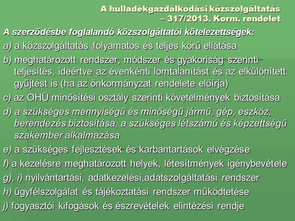 A hulladékgazdálkodási közszolgáltatás – 317/2013. Korm. rendelet A szerződésbe foglalandó közszolgáltatói kötelezettségek: a) a közszolgáltatás folya