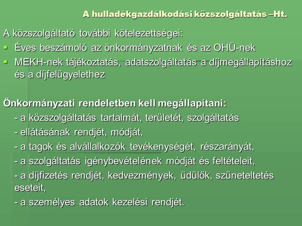 A hulladékgazdálkodási közszolgáltatás –Ht. A közszolgáltató további kötelezettségei:  Éves beszámoló az önkormányzatnak és az OHÜ-nek  MEKH-nek táj