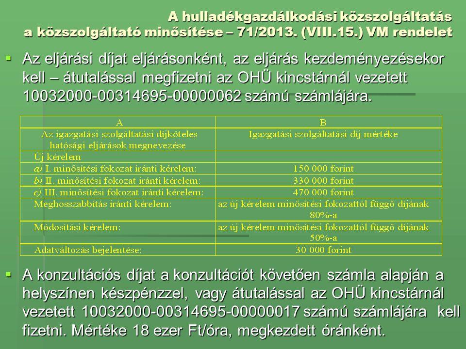 A hulladékgazdálkodási közszolgáltatás a közszolgáltató minősítése – 71/2013. (VIII.15.) VM rendelet  Az eljárási díjat eljárásonként, az eljárás kez