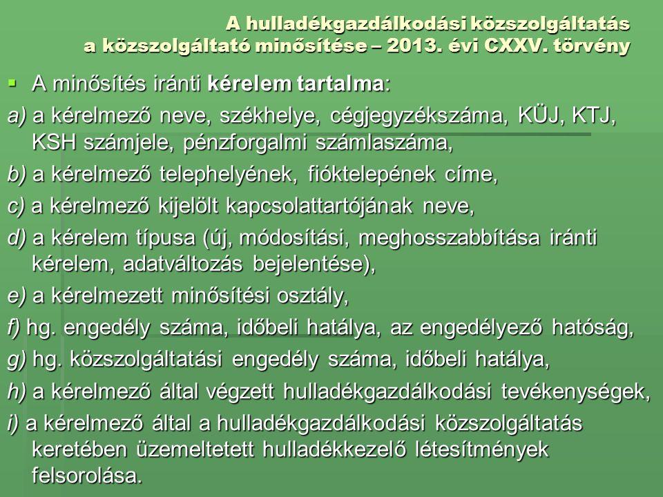 A hulladékgazdálkodási közszolgáltatás a közszolgáltató minősítése – 2013. évi CXXV. törvény  A minősítés iránti kérelem tartalma: a) a kérelmező nev