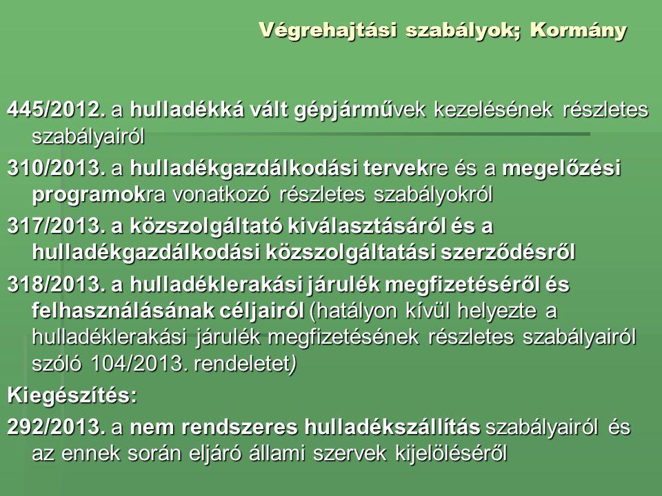 Végrehajtási szabályok; Kormány 445/2012. a hulladékká vált gépjárművek kezelésének részletes szabályairól 310/2013. a hulladékgazdálkodási tervekre é