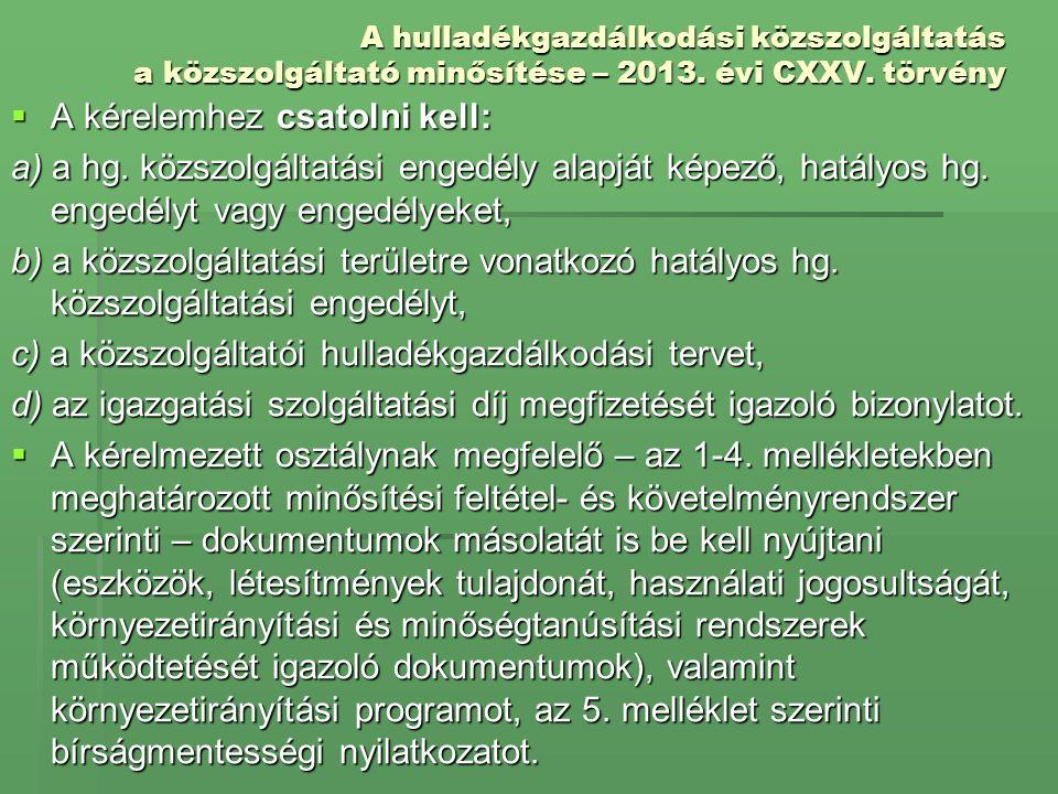 A hulladékgazdálkodási közszolgáltatás a közszolgáltató minősítése – 2013. évi CXXV. törvény  A kérelemhez csatolni kell: a) a hg. közszolgáltatási e