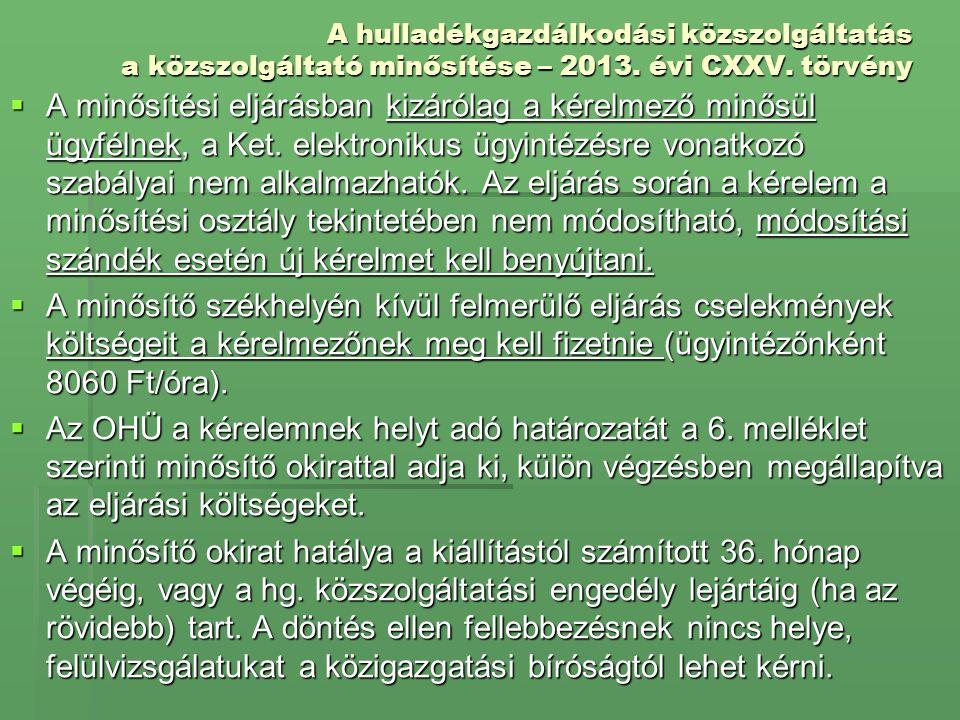 A hulladékgazdálkodási közszolgáltatás a közszolgáltató minősítése – 2013. évi CXXV. törvény  A minősítési eljárásban kizárólag a kérelmező minősül ü