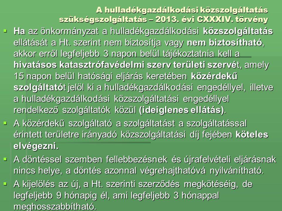 A hulladékgazdálkodási közszolgáltatás szükségszolgáltatás – 2013. évi CXXXIV. törvény  Ha az önkormányzat a hulladékgazdálkodási közszolgáltatás ell