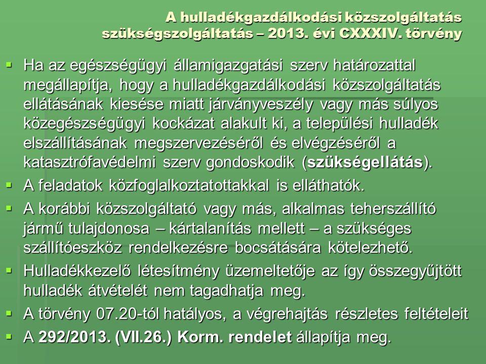 A hulladékgazdálkodási közszolgáltatás szükségszolgáltatás – 2013. évi CXXXIV. törvény  Ha az egészségügyi államigazgatási szerv határozattal megálla
