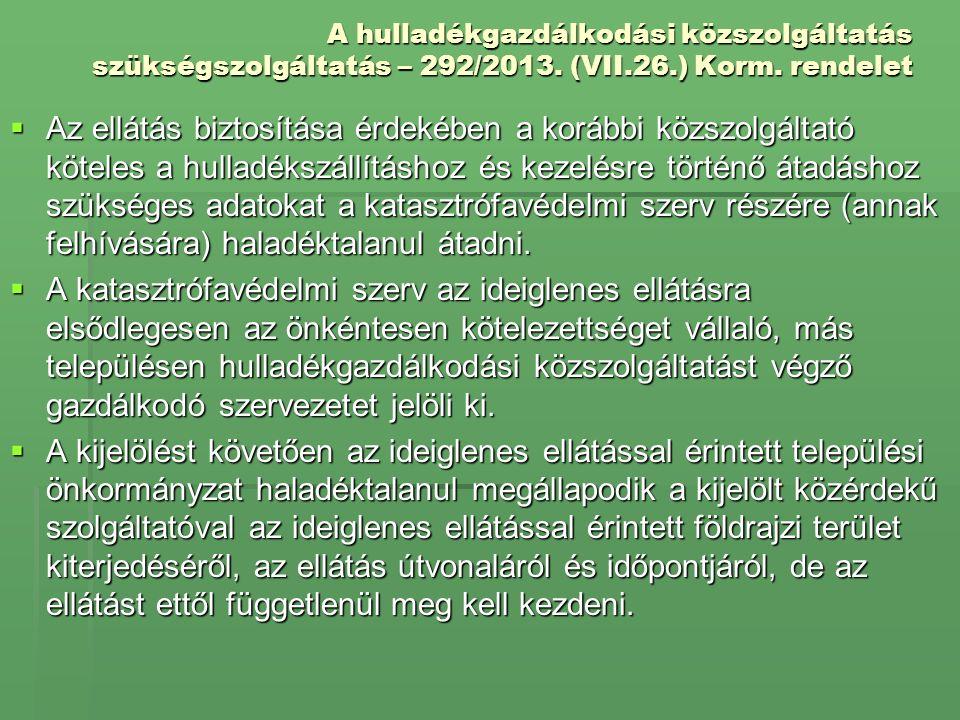 A hulladékgazdálkodási közszolgáltatás szükségszolgáltatás – 292/2013. (VII.26.) Korm. rendelet  Az ellátás biztosítása érdekében a korábbi közszolgá