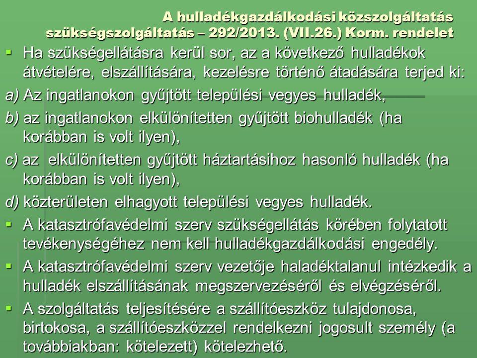 A hulladékgazdálkodási közszolgáltatás szükségszolgáltatás – 292/2013. (VII.26.) Korm. rendelet  Ha szükségellátásra kerül sor, az a következő hullad