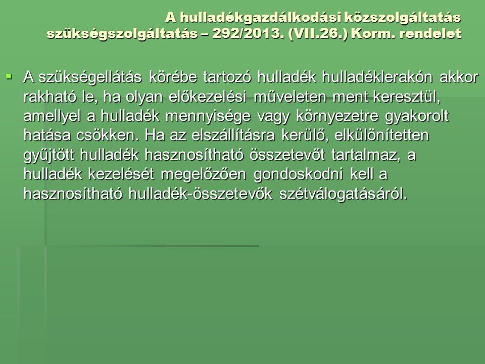 A hulladékgazdálkodási közszolgáltatás szükségszolgáltatás – 292/2013. (VII.26.) Korm. rendelet  A szükségellátás körébe tartozó hulladék hulladékler