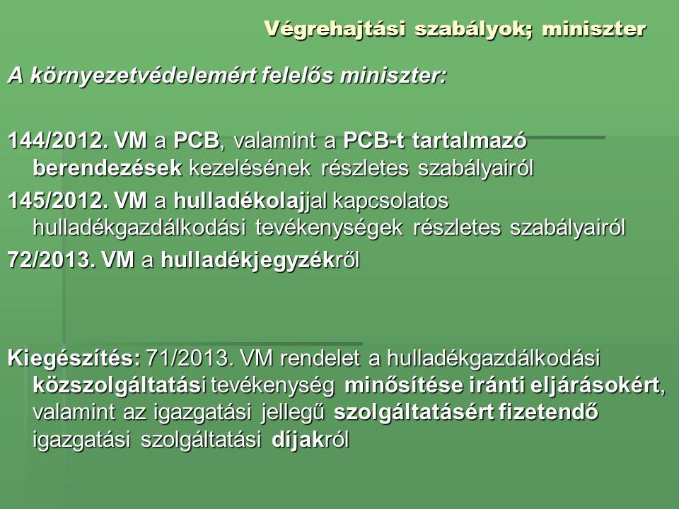 Végrehajtási szabályok; miniszter A környezetvédelemért felelős miniszter: 144/2012. VM a PCB, valamint a PCB-t tartalmazó berendezések kezelésének ré