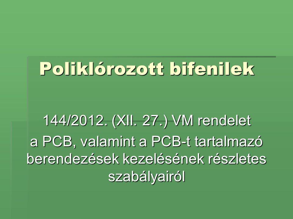 Poliklórozott bifenilek 144/2012. (XII. 27.) VM rendelet a PCB, valamint a PCB-t tartalmazó berendezések kezelésének részletes szabályairól