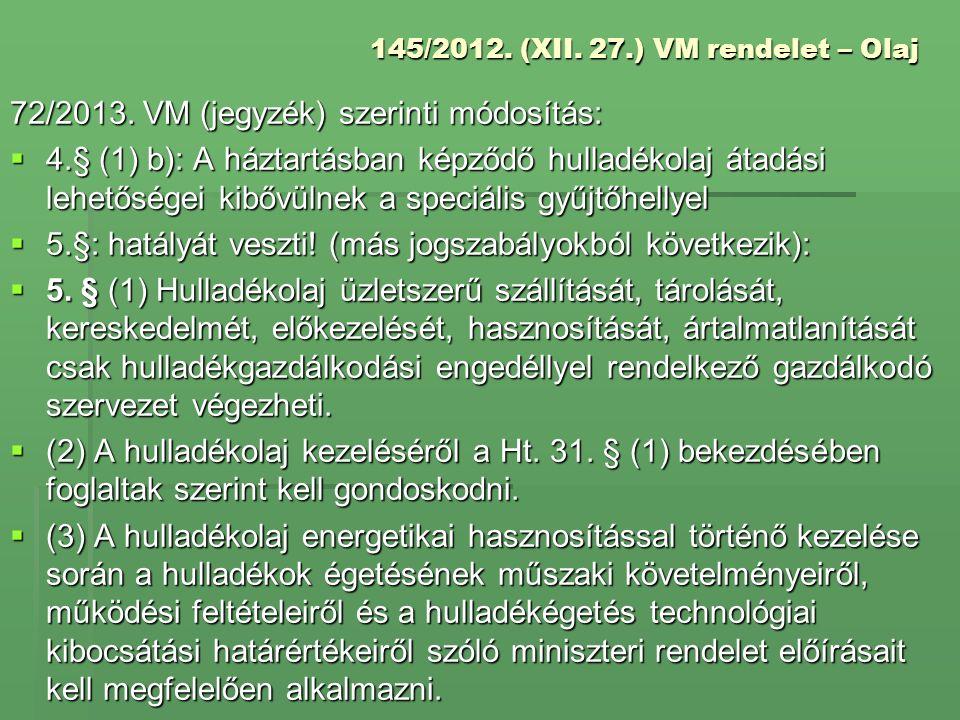145/2012. (XII. 27.) VM rendelet – Olaj 72/2013. VM (jegyzék) szerinti módosítás:  4.§ (1) b): A háztartásban képződő hulladékolaj átadási lehetősége
