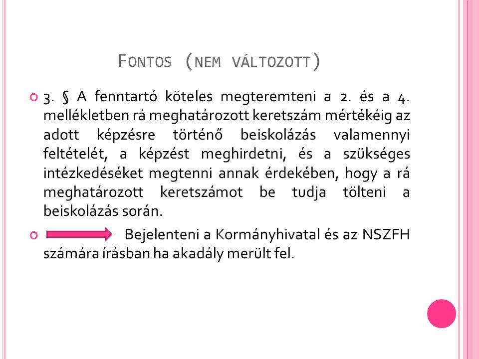 F ONTOS ( NEM VÁLTOZOTT ) 3. § A fenntartó köteles megteremteni a 2. és a 4. mellékletben rá meghatározott keretszám mértékéig az adott képzésre törté