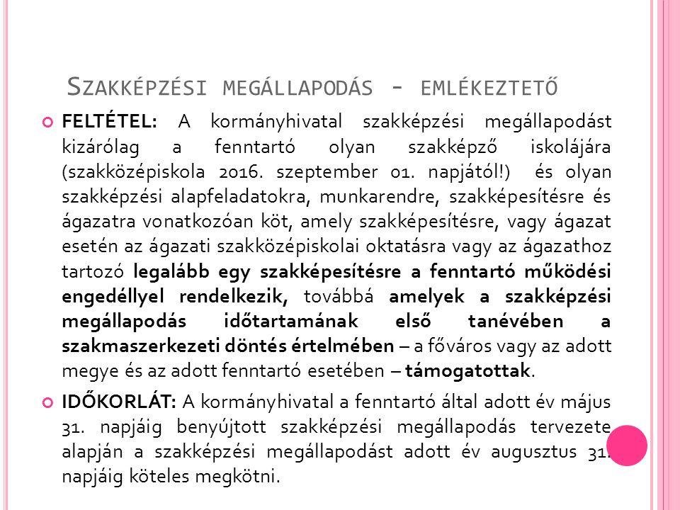 S ZAKKÉPZÉSI MEGÁLLAPODÁS - EMLÉKEZTETŐ FELTÉTEL: A kormányhivatal szakképzési megállapodást kizárólag a fenntartó olyan szakképző iskolájára (szakközépiskola 2016.