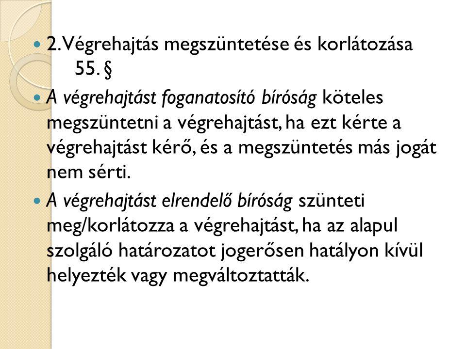 2. Végrehajtás megszüntetése és korlátozása 55.