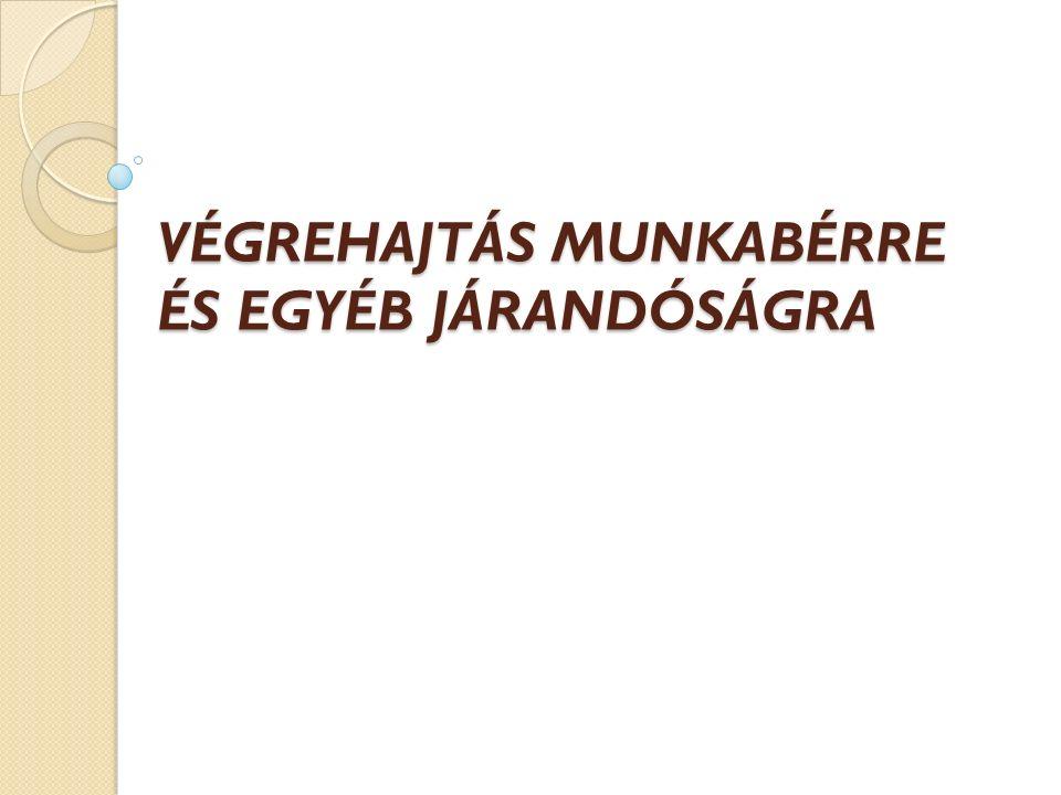 VÉGREHAJTÁS MUNKABÉRRE ÉS EGYÉB JÁRANDÓSÁGRA