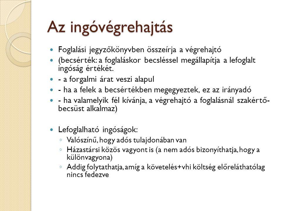 Az ingóvégrehajtás Foglalási jegyzőkönyvben összeírja a végrehajtó (becsérték: a foglaláskor becsléssel megállapítja a lefoglalt ingóság értékét.