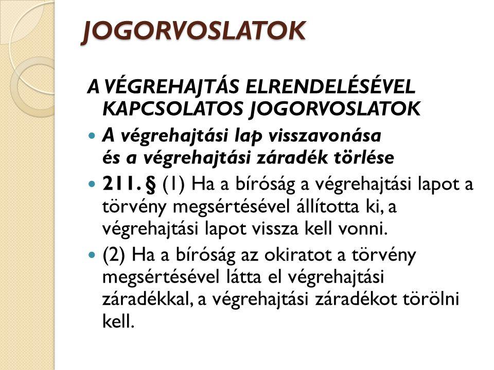 JOGORVOSLATOK A VÉGREHAJTÁS ELRENDELÉSÉVEL KAPCSOLATOS JOGORVOSLATOK A végrehajtási lap visszavonása és a végrehajtási záradék törlése 211.