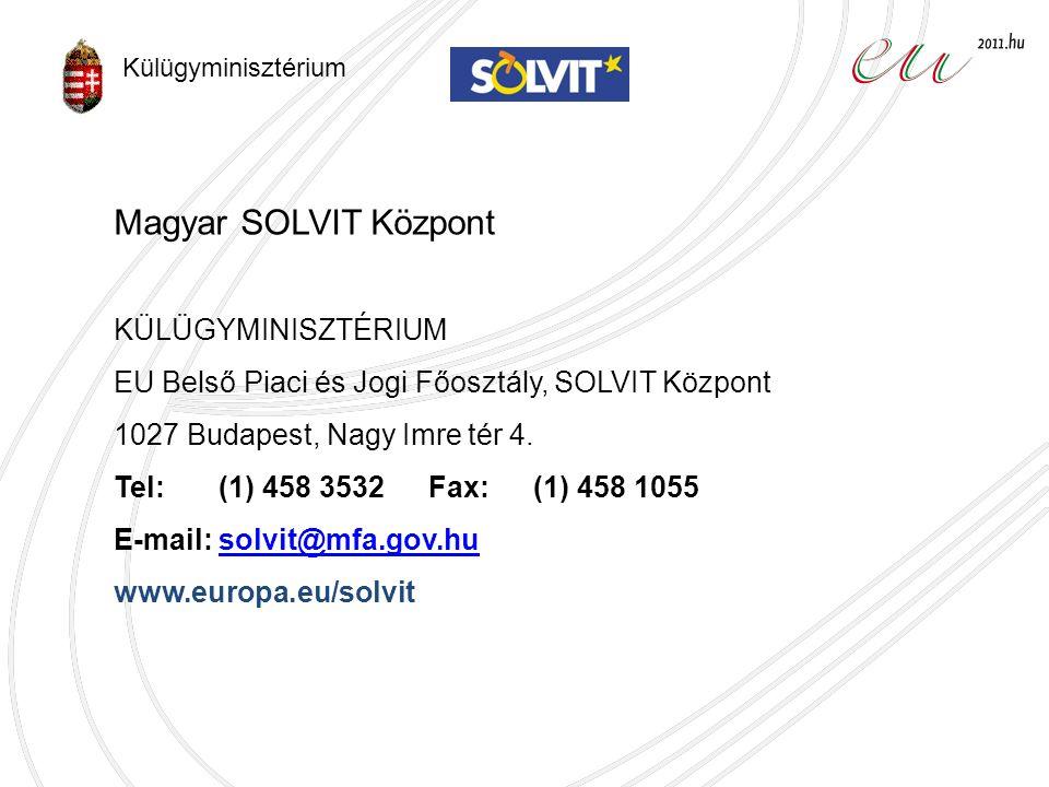 Magyar SOLVIT Központ KÜLÜGYMINISZTÉRIUM EU Belső Piaci és Jogi Főosztály, SOLVIT Központ 1027 Budapest, Nagy Imre tér 4.