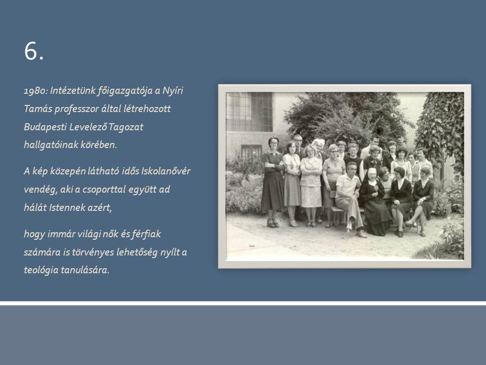 6. 1980: Intézetünk főigazgatója a Nyíri Tamás professzor által létrehozott Budapesti Levelező Tagozat hallgatóinak körében. A kép közepén látható idő