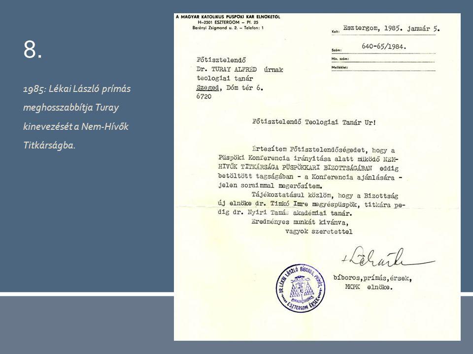 8. 1985: Lékai László prímás meghosszabbítja Turay kinevezését a Nem-Hívők Titkárságba.