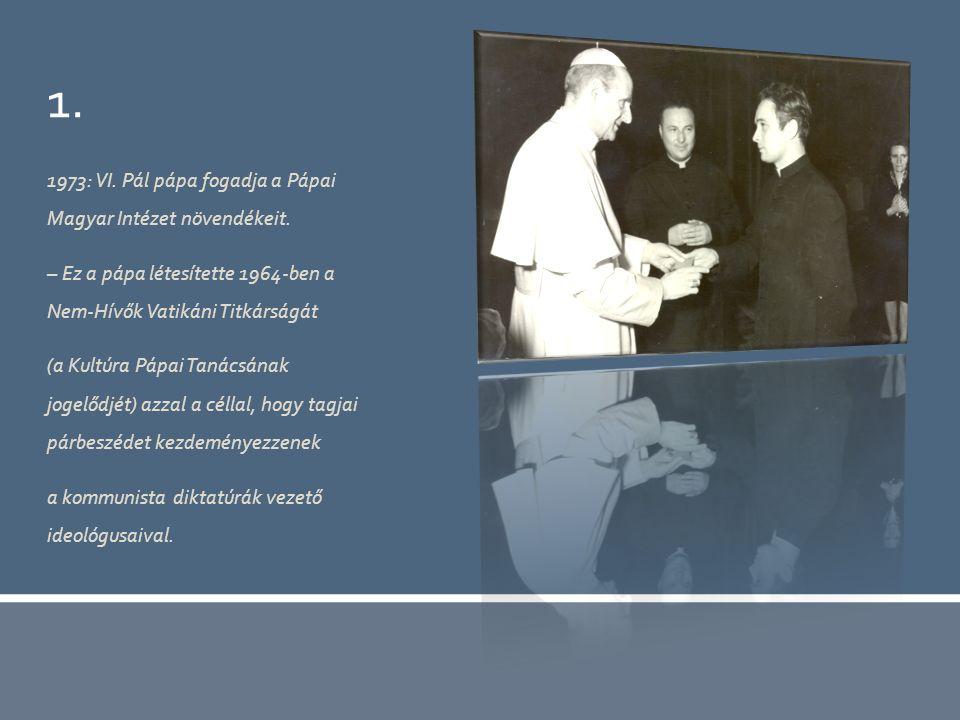 1. 1973: VI. Pál pápa fogadja a Pápai Magyar Intézet növendékeit.
