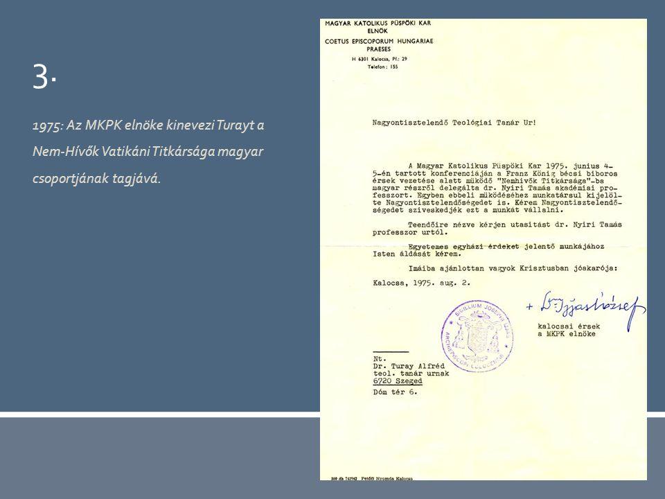3. 1975: Az MKPK elnöke kinevezi Turayt a Nem-Hívők Vatikáni Titkársága magyar csoportjának tagjává.
