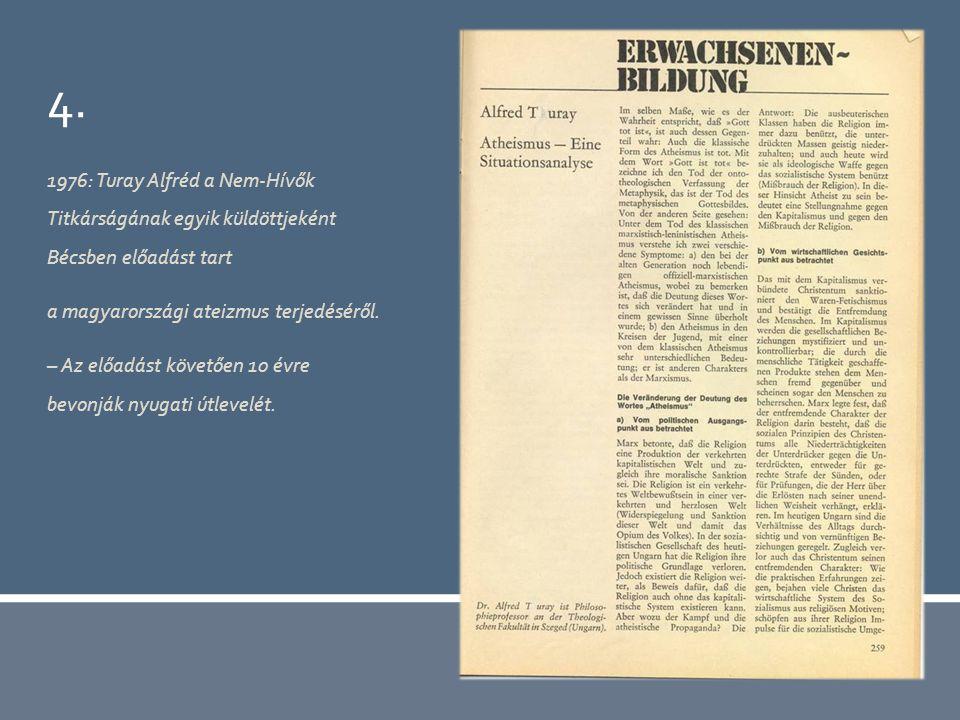 4. 1976: Turay Alfréd a Nem-Hívők Titkárságának egyik küldöttjeként Bécsben előadást tart a magyarországi ateizmus terjedéséről. – Az előadást követőe