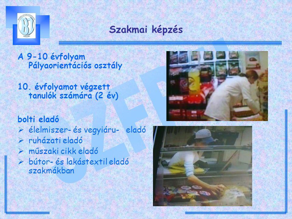 Szakmai képzés A 9-10 évfolyam Pályaorientációs osztály 10. évfolyamot végzett tanulók számára (2 év) bolti eladó  élelmiszer- és vegyiáru- eladó  r