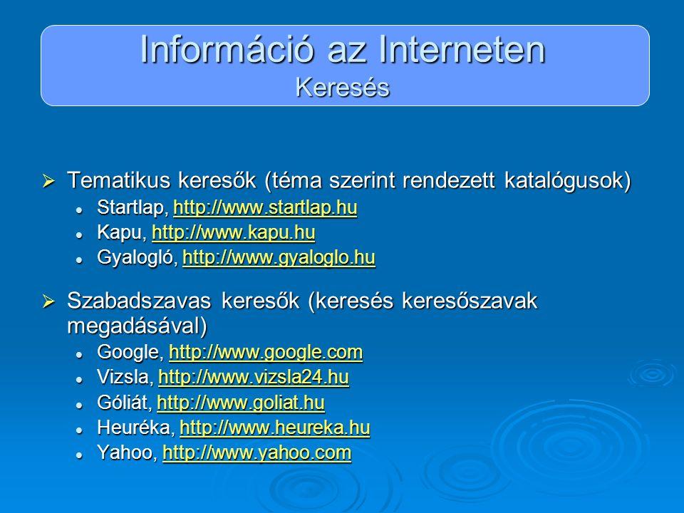 Információ az Interneten Keresés  Tematikus keresők (téma szerint rendezett katalógusok) Startlap, http://www.startlap.hu Startlap, http://www.startl