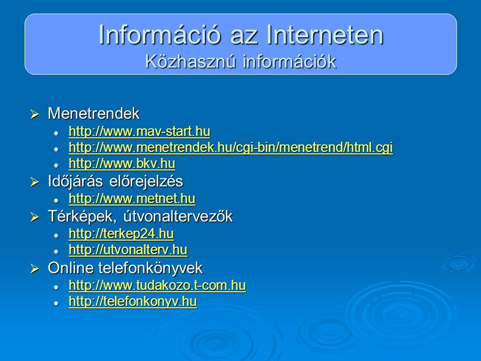 Információ az Interneten Közhasznú információk  Menetrendek http://www.mav-start.hu http://www.mav-start.hu http://www.mav-start.hu http://www.menetr