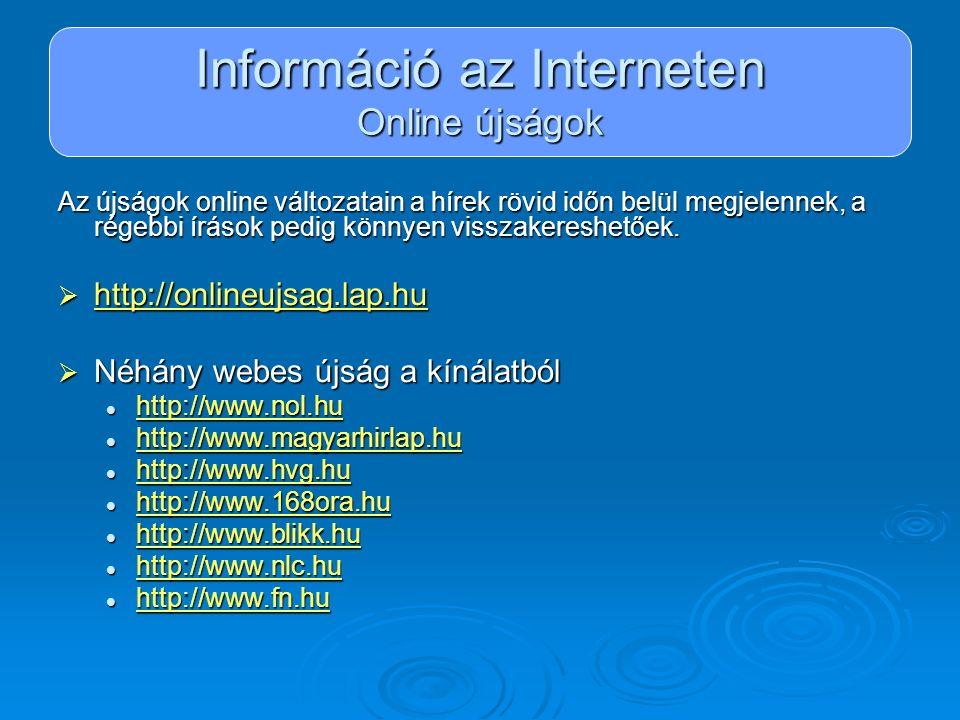 Információ az Interneten Online újságok Az újságok online változatain a hírek rövid időn belül megjelennek, a régebbi írások pedig könnyen visszakeres
