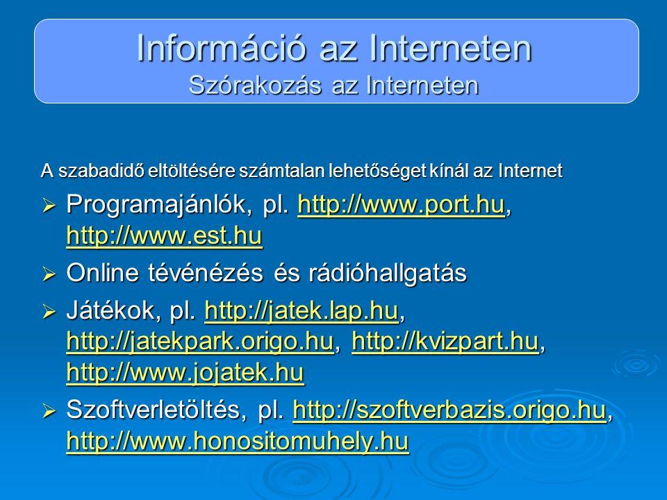 Információ az Interneten Szórakozás az Interneten A szabadidő eltöltésére számtalan lehetőséget kínál az Internet  Programajánlók, pl. http://www.por