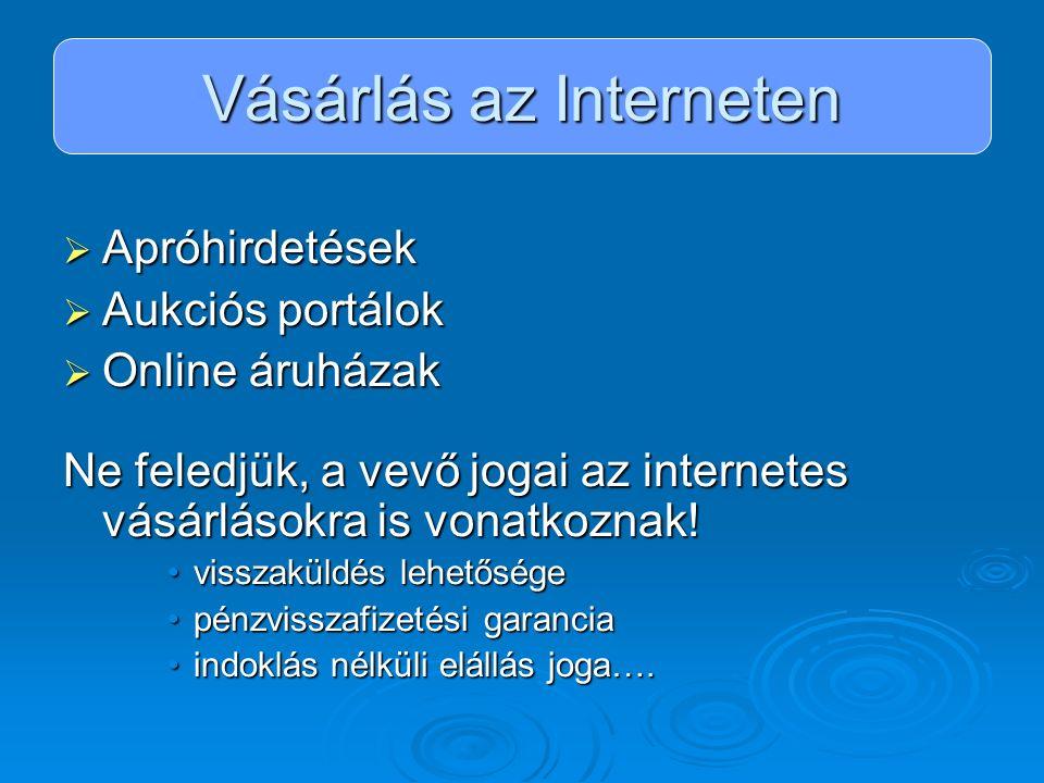 Vásárlás az Interneten  Apróhirdetések  Aukciós portálok  Online áruházak Ne feledjük, a vevő jogai az internetes vásárlásokra is vonatkoznak! viss