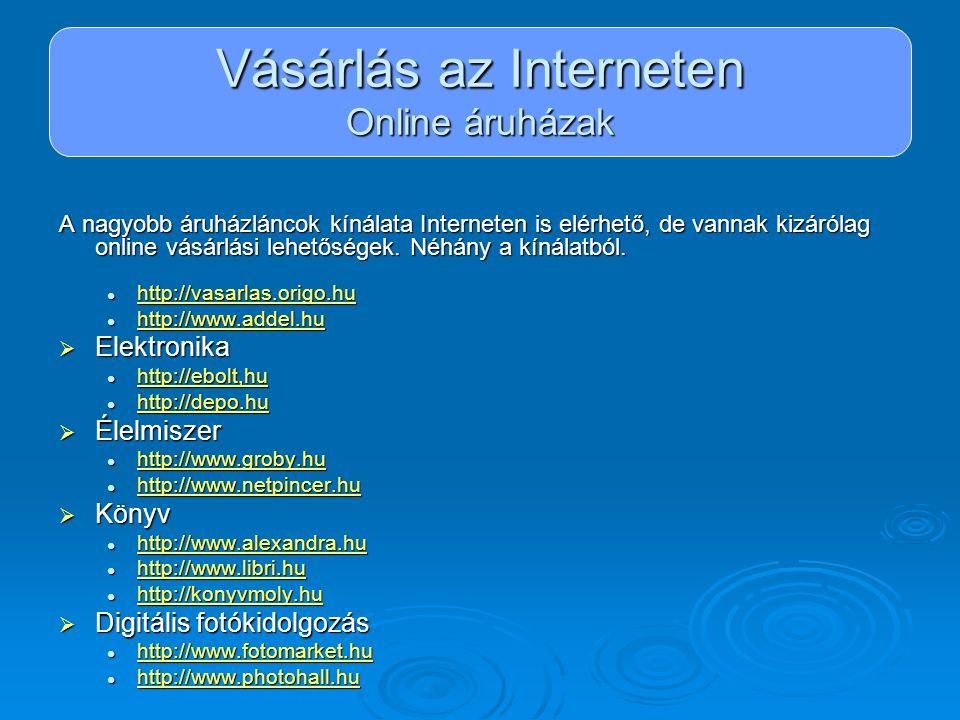 Vásárlás az Interneten Online áruházak A nagyobb áruházláncok kínálata Interneten is elérhető, de vannak kizárólag online vásárlási lehetőségek. Néhán