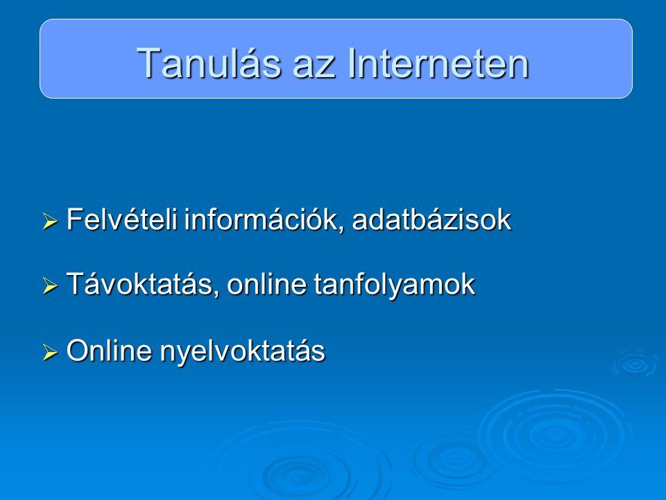 Tanulás az Interneten  Felvételi információk, adatbázisok  Távoktatás, online tanfolyamok  Online nyelvoktatás
