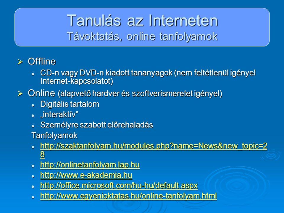 Tanulás az Interneten Távoktatás, online tanfolyamok  Offline CD-n vagy DVD-n kiadott tananyagok (nem feltétlenül igényel Internet-kapcsolatot) CD-n