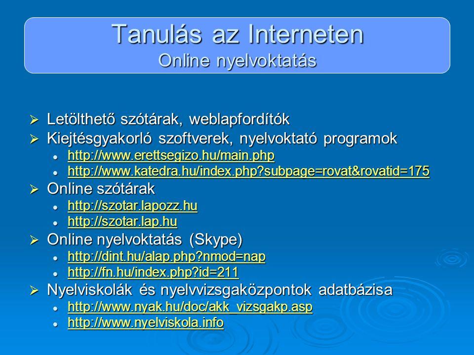 Tanulás az Interneten Online nyelvoktatás  Letölthető szótárak, weblapfordítók  Kiejtésgyakorló szoftverek, nyelvoktató programok http://www.erettse