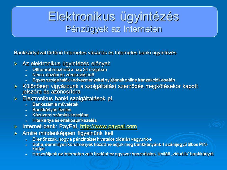 Elektronikus ügyintézés Pénzügyek az Interneten Bankkártyával történő Internetes vásárlás és Internetes banki ügyintézés  Az elektronikus ügyintézés