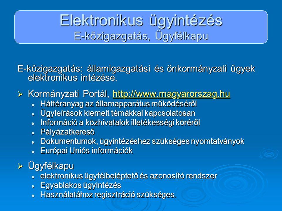Elektronikus ügyintézés E-közigazgatás, Ügyfélkapu E-közigazgatás: államigazgatási és önkormányzati ügyek elektronikus intézése.  Kormányzati Portál,