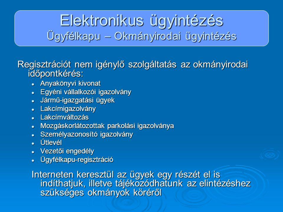 Elektronikus ügyintézés Ügyfélkapu – Okmányirodai ügyintézés Regisztrációt nem igénylő szolgáltatás az okmányirodai időpontkérés: Anyakönyvi kivonat A