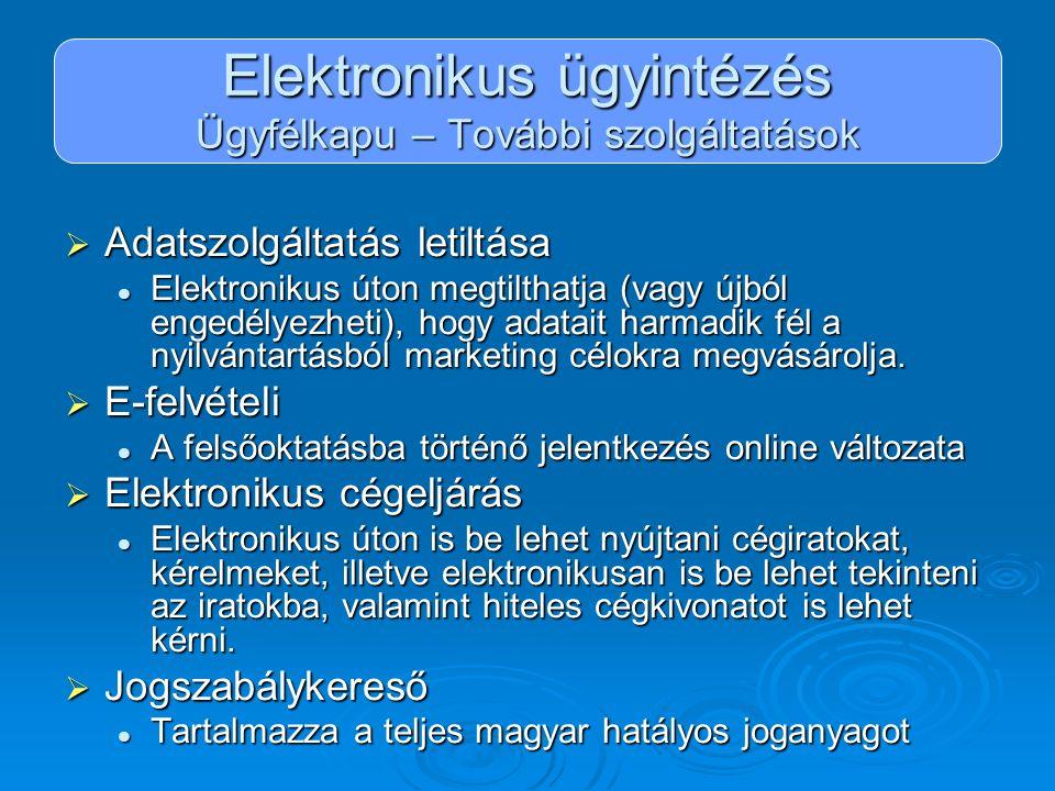 Elektronikus ügyintézés Ügyfélkapu – További szolgáltatások  Adatszolgáltatás letiltása Elektronikus úton megtilthatja (vagy újból engedélyezheti), h