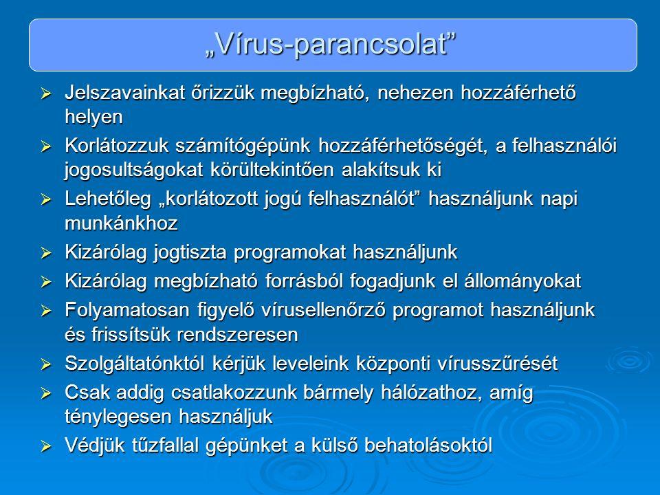 Víruskereső szoftverek (ingyenes próbaverziók letöltése)  http://www.eset.hu http://www.eset.hu  http://www.pandasoftware.com http://www.pandasoftware.com  http://www.mcaffe.com http://www.mcaffe.com  http://www.symantec.com/region/hu/downloads/ http://www.symantec.com/region/hu/downloads/  http://www.avg.hu http://www.avg.hu  http://www.kapersky.hu http://www.kapersky.hu  http://www.f-secure.com http://www.f-secure.com Online vírusszkennerek:  http://www.pandasoftware.com/products/activescan.htm http://www.pandasoftware.com/products/activescan.htm  http://housecall.trendmicro.com http://housecall.trendmicro.com